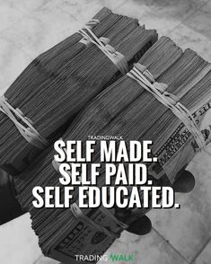 Self made. Self paid. Self educated. Learn to trade the markets and you�ll have the opportunities to make as much money you can imagine.