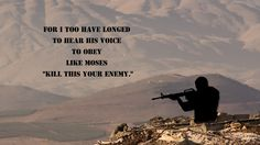 """for I too have longed to hear HIS voice  to obey  like #Moses  """"kill tHIS your enemy"""" - A. D'Agio #war #micropoem #micropoetry"""