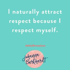 I naturally attract respect because I respect myself. #AMaffirmation