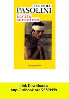 Ecrits corsaires (French Edition) (9782081226623) Pier Paolo Pasolini , ISBN-10: 2081226626  , ISBN-13: 978-2081226623 ,  , tutorials , pdf , ebook , torrent , downloads , rapidshare , filesonic , hotfile , megaupload , fileserve