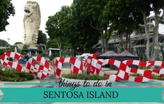 Quick Guide to the Fabulous Things to do in Sentosa Island
