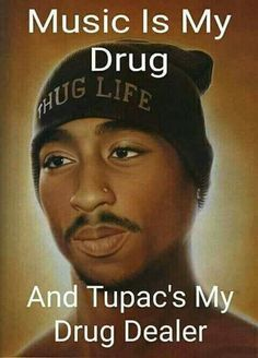 Then call me a big ol' drug addict. Tupac is my dealer and hip hop is my drug. Tupac Quotes, Gangsta Quotes, Rapper Quotes, Fact Quotes, Mood Quotes, True Quotes, Tupac And Biggie, Tupac Wallpaper, Tupac Art