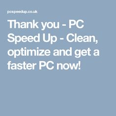 Thank you - PC Speed Up - Clean, optimize and get a faster PC now!
