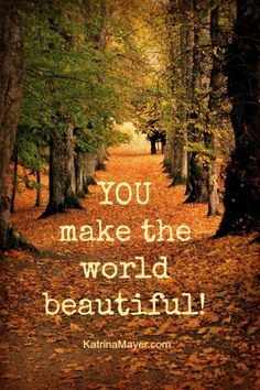 YOU make the world beautiful! #teen #quotes +++For more quotes like this, visit http://www.quotesarelife.com/