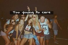 too young to care