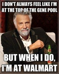 I dont always feel like im at the top of the gene pool
