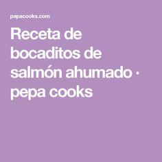 Receta de bocaditos de salmón ahumado · pepa cooks