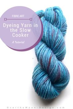 How to Dye Yarn in a Crock Pot from Over the Moon