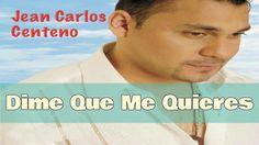 Dime Que Me Quieres - Jean Carlos Centeno (Letra)