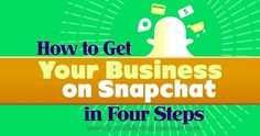 How to Get Your Business on Snapchat in Four Steps snapchat #business #socialmedia