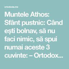 Muntele Athos: Sfânt pustnic: Când ești bolnav, să nu faci nimic, să spui numai aceste 3 cuvinte: – Ortodoxia.me Good To Know, Pray, Cancer, Spirituality, Mindfulness, Advice, Wisdom, God, Health