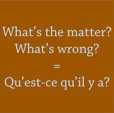 Qu'est-ce qu'il y a?/ What's the matter? What's wrong?/ Cual es el problema? Qué es lo que va mal?