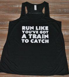 Run Like You've Got A Train To Catch Tank Top - Running Shirt - Crossfit Tank Top - Dauntless Shirt For Women