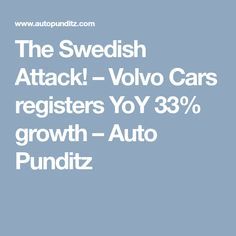 The Swedish Attack! Volvo Cars, Automobile Industry, Articles