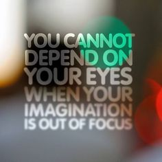 Imagination is the key to your success, without it your photos are lifeless.