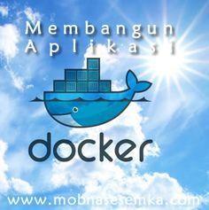 Platform container ini semakin banyak yang tertarik menggunaknya, karena banyak kemudahan dalam membangun aplikasi menggunakan Docker.