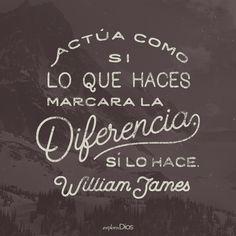 Actúa como si lo que haces marcara una #diferencia. Sí lo hace. –William James #Frases #Reflexión #Inspiración #Propósito #TúVales #ExploraDios