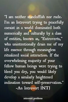 "INTJ  *I like the sentiment, but I wish they did not refer to themselves as ""an introvert INTJ.""  What do they think the ""I"" stands for?"