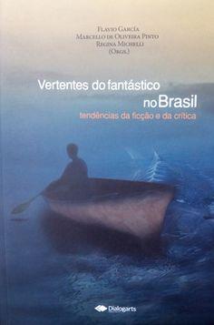 Vertentes do fantástico no Brasil : tendências da ficção e da crítica / Flavio García, Marcello de Oliveira Pinto, Regina Michellii (orgs.) - Rio de Janeiro : Dialogarts, 2015