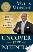 Uncover Your Potential by Dr. Myles Munroe