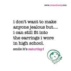 Saturday Humor, Saturday Quotes, In High School, Pick Me Up, More Than Words, Jealous, I Can, Nice, Earrings