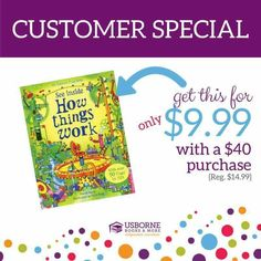 New Customer Special!! https://shop.bydesign.com/UsborneBooksAndMore/#/shop/detail/530440/from/Y4963   $9.99 with a $40 purchase.  Description: Have you ever wondered just what happens when you flush a toilet, or what goes on inside a light bulb? Do you want to know how a digger scoops up soil, why boats float and what keeps planes up in the air? Lift the flaps to see inside how things work--from everyday inventions to massive machines.