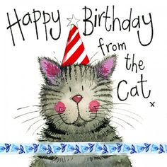 Happy Birthday From The Cat Birthday Card Happy Birthday Man, Happy Birthday Wishes Quotes, Happy Birthday Beautiful, Happy Birthday Pictures, Art Birthday, Happy Birthday Greetings, Birthday Greeting Cards, Birthday Humorous, Birthday Sayings