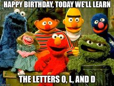 Funny Happy Birthday Meme joking about one's age on image of Sesame Street puppets.