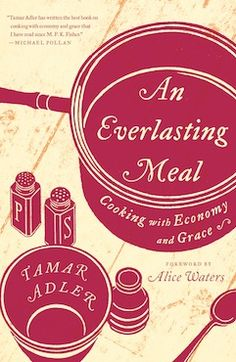 One of the best cookbooks ever written:  An Everlasting Meal: Cooking with Economy and Grace, by Tamar Adler