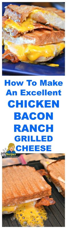 How To Make An Excellent Chicken Bacon Ranch Grilled Cheese