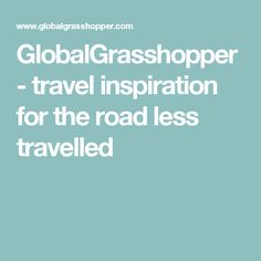 GlobalGrasshopper - travel inspiration for the road less travelled