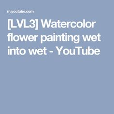[LVL3] Watercolor flower painting wet into wet - YouTube