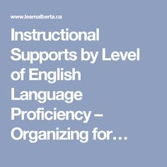 Instructional Supports by Level of English Language Proficiency – Organizing for…