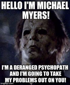 Michael Myers Meme | ... ON YOU! | image tagged in michael myers | made w/ Imgflip meme maker