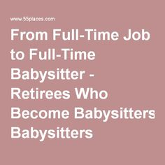 From Full-Time Job to Full-Time Babysitter - Retirees Who Become Babysitters