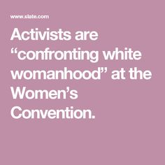 """Activists are """"confronting white womanhood"""" at the Women's Convention."""