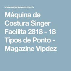 Máquina de Costura Singer Facilita 2818 - 18 Tipos de Ponto - Magazine Vipdez
