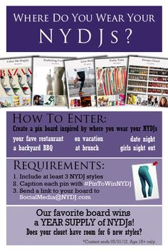 "Enter for your chance to win a year supply of NYDJ styles by creating a pinboard on Pinterest inspired by ""Where you Wear your NYDJ""!     Be sure to include #PintoWinNYDJ on every pin.     Board must contain at least 3 NYDJ styles.     Once your board looks fab, email us the link at SocialMedia@nydj.com.     We will pick our favorite and post their board our NYDJ Pinterest page, so check back to see if the luck Pinner is YOU!     Contest ends 05/31/12. Age 18+ only."