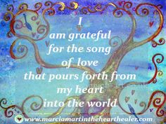 I am grateful for the song of love that pours forth from my heart into the world. Love, Quotes, Positive Thinking, Wisdom, Empowerment