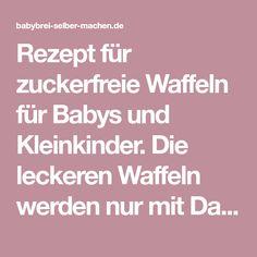 Rezept für zuckerfreie Waffeln für Babys und Kleinkinder. Die leckeren Waffeln werden nur mit Datteln gesüßt und zum Beispiel mit Apfelmus serviert.