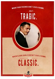 My dear, I don't give a damn.  Clark Gable, Gone With the Wind