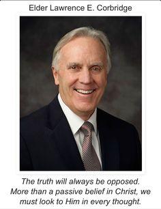 The truth will always be opposed! Elder Lawrence E Corbridge