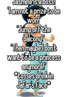 """Someone posted a whisper in the group Disney princess, which reads """"Jasmine is a boss!"""" """"Then maybe I don't want to be a princess anymore! Princess Jasmine Quotes, Princess Jasmine Tattoo, Best Disney Quotes, Best Quotes, Disney Facts, Disney Love, Disney Princess Silhouette, Princess Disney, Aladdin Meme"""