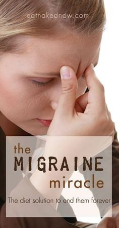 The Mirgraine Miracle: The diet solution to end them forever | eatnakednow.com