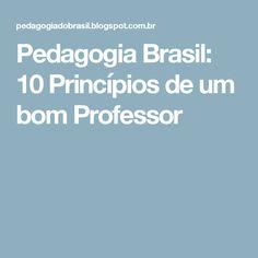 Pedagogia Brasil: 10 Princípios de um bom Professor Professor, Portuguese Language, English Activities, Maria Jose, Special Needs, Education, Rules Of Grammar, Speech Language Therapy, Gross Motor Skills
