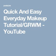 Quick And Easy Everyday Makeup Tutorial/GRWM - YouTube