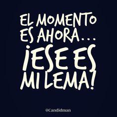 """""""El momento es ahora""""… ¡Ese es mi lema! #Candidman #Frases #Motivación"""