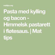Pasta med kylling og bacon - Himmelsk pastarett i fløtesaus. Food And Drink, Math, Tips, Pizza, Math Resources, Mathematics, Counseling