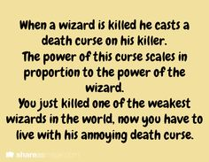 When a wizard is killed, he casts a death curse on his killer. The power of the curse scales in proportion to the power of the wizard. You just killed one of the weakest wizards in the world. Now you have to live with his annoying death curse.