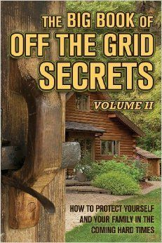 """Last year, Off the Grid News put out their first volume of The Big Book of Off the Grid Secrets and it was a wonderful success. As our readers know, Off the Grid News has been leading the way in hard-hitting news, practical help, and time-saving tips for getting """"off the grid."""" Daily articles in their newsletter and on their website run the gamut from gardening to hunting,"""